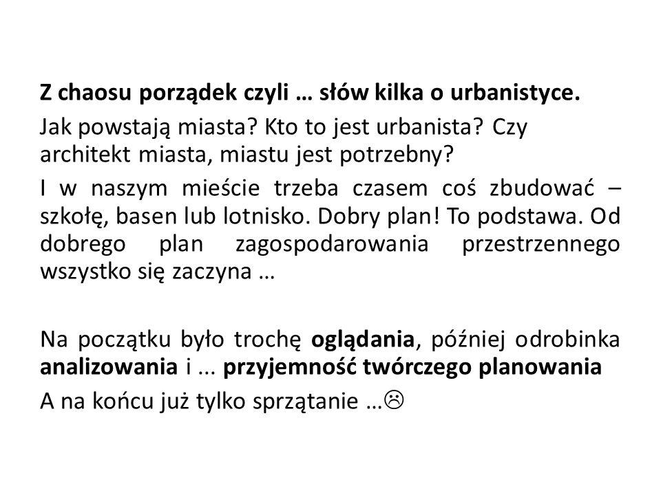 Z chaosu porządek czyli … słów kilka o urbanistyce.