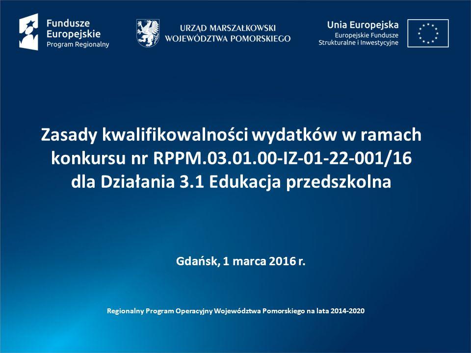 Zasady kwalifikowalności wydatków w ramach konkursu nr RPPM.03.01.00-IZ-01-22-001/16 dla Działania 3.1 Edukacja przedszkolna Regionalny Program Operac