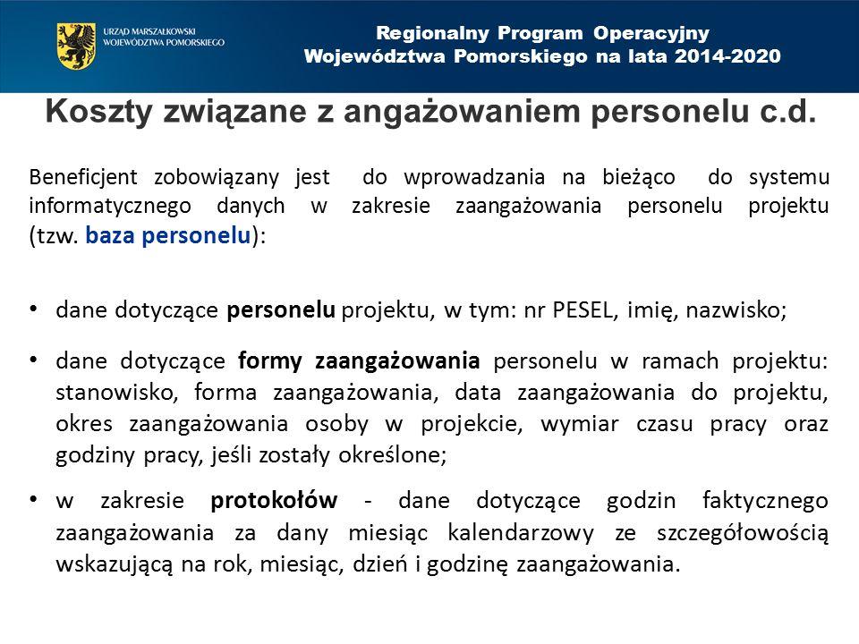 Regionalny Program Operacyjny Województwa Pomorskiego na lata 2014-2020 Koszty związane z angażowaniem personelu c.d. Beneficjent zobowiązany jest do