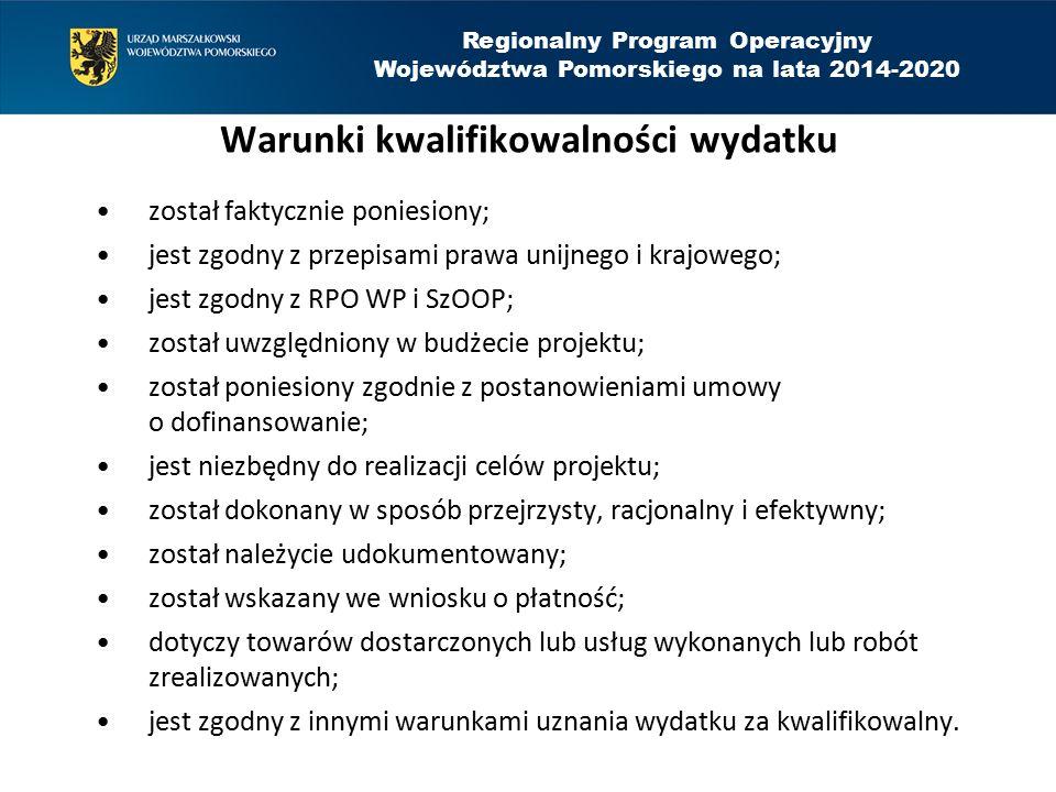 Regionalny Program Operacyjny Województwa Pomorskiego na lata 2014-2020 Warunki kwalifikowalności wydatku został faktycznie poniesiony; jest zgodny z
