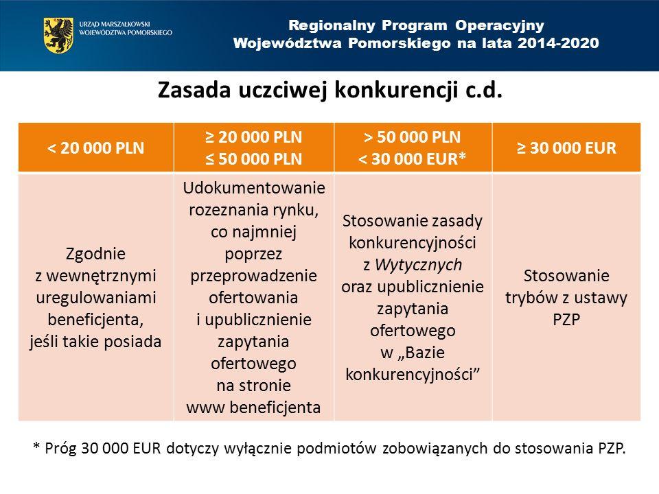 Regionalny Program Operacyjny Województwa Pomorskiego na lata 2014-2020 Zasada uczciwej konkurencji c.d. < 20 000 PLN ≥ 20 000 PLN ≤ 50 000 PLN > 50 0