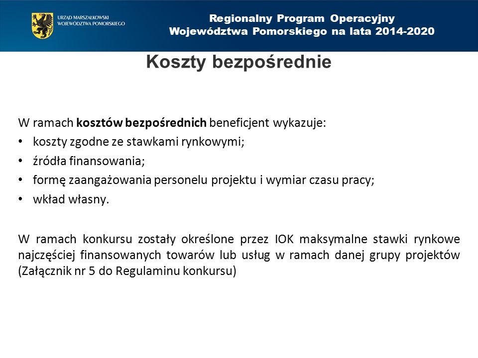 Regionalny Program Operacyjny Województwa Pomorskiego na lata 2014-2020 W ramach kosztów bezpośrednich beneficjent wykazuje: koszty zgodne ze stawkami