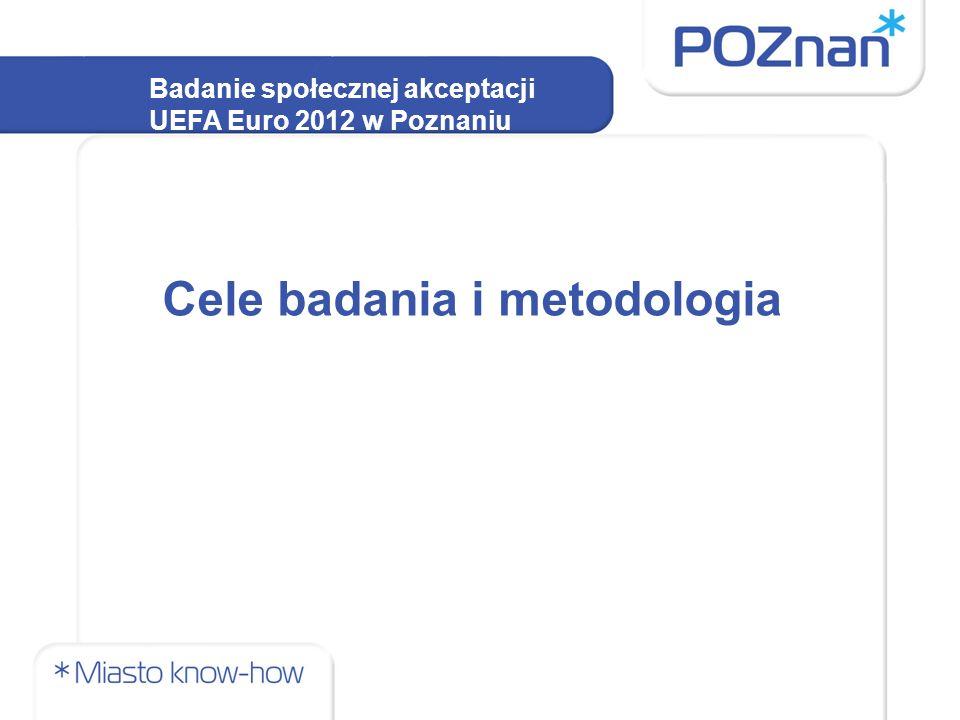 Celem głównym badania jest zmierzenie poziomu akceptacji społecznej dla przygotowań do UEFA EURO 2012 w Poznaniu.