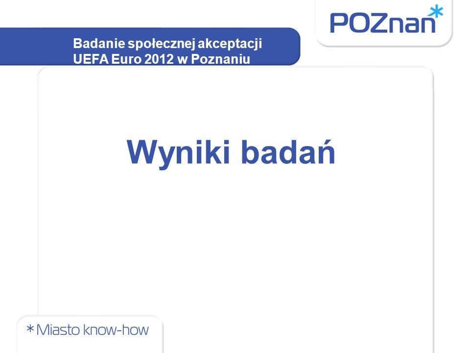 Badanie społecznej akceptacji UEFA Euro 2012 w Poznaniu Wyniki badań