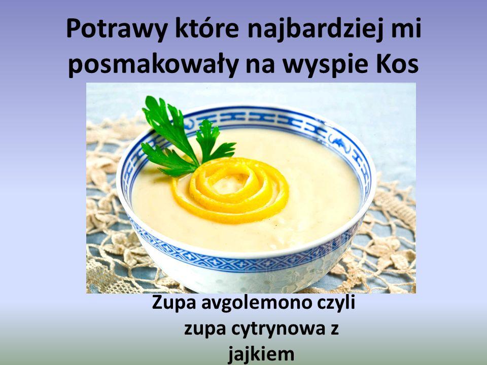 Potrawy które najbardziej mi posmakowały na wyspie Kos Zupa avgolemono czyli zupa cytrynowa z jajkiem