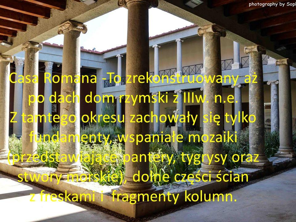 Casa Romana -To zrekonstruowany aż po dach dom rzymski z IIIw.