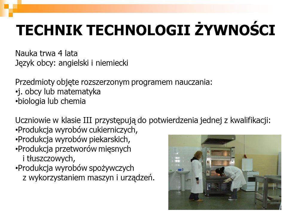 TECHNIK TECHNOLOGII ŻYWNOŚCI Nauka trwa 4 lata Język obcy: angielski i niemiecki Przedmioty objęte rozszerzonym programem nauczania: j.