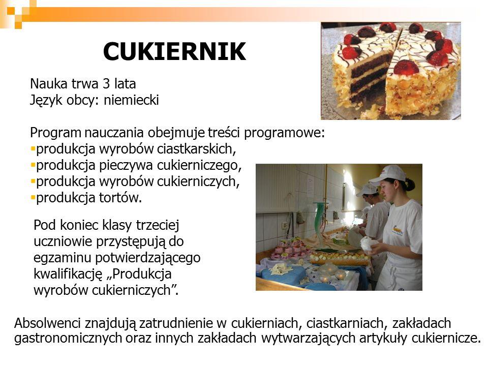 Nauka trwa 3 lata Język obcy: niemiecki Program nauczania obejmuje treści programowe:  produkcja wyrobów ciastkarskich,  produkcja pieczywa cukierniczego,  produkcja wyrobów cukierniczych,  produkcja tortów.