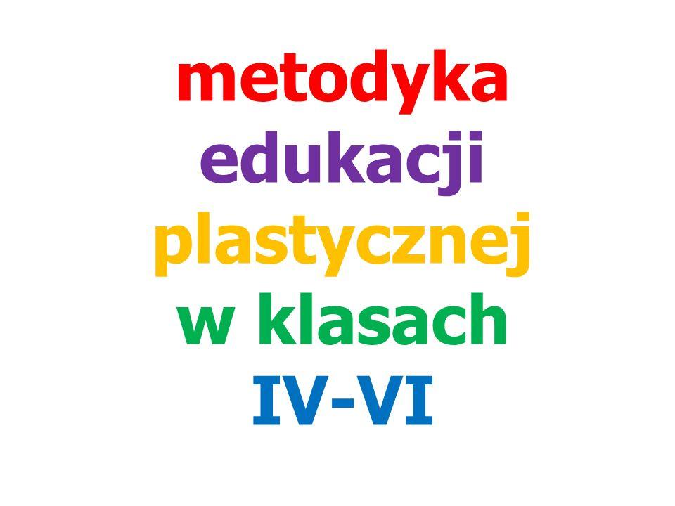 metodyka edukacji plastycznej w klasach IV-VI