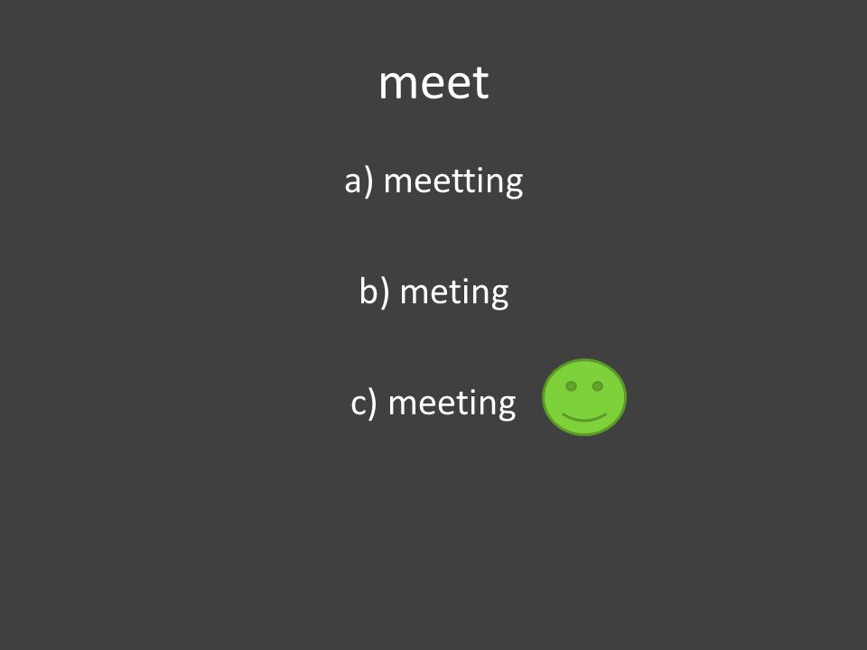 meet a) meetting b) meting c) meeting
