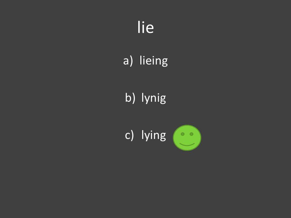 lie a)lieing b)lynig c)lying