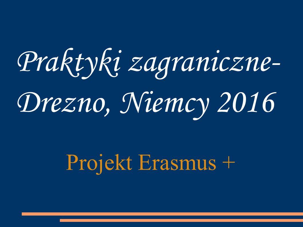 Praktyki zagraniczne- Drezno, Niemcy 2016 Projekt Erasmus +