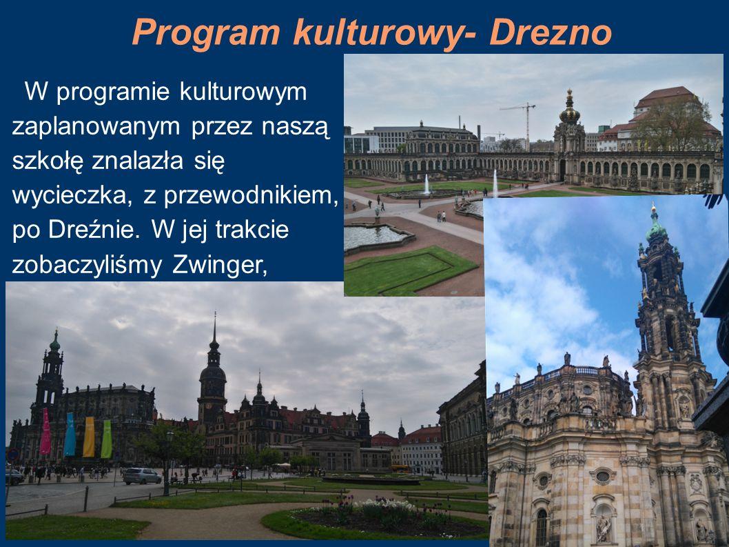 Program kulturowy- Drezno W programie kulturowym zaplanowanym przez naszą szkołę znalazła się wycieczka, z przewodnikiem, po Dreźnie. W jej trakcie zo