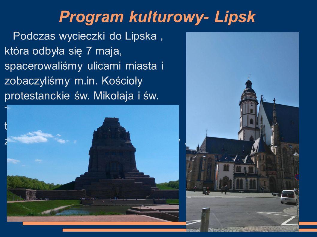 Program kulturowy- Lipsk Podczas wycieczki do Lipska, która odbyła się 7 maja, spacerowaliśmy ulicami miasta i zobaczyliśmy m.in.
