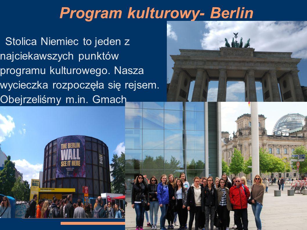 Program kulturowy- Berlin Stolica Niemiec to jeden z najciekawszych punktów programu kulturowego. Nasza wycieczka rozpoczęła się rejsem. Obejrzeliśmy