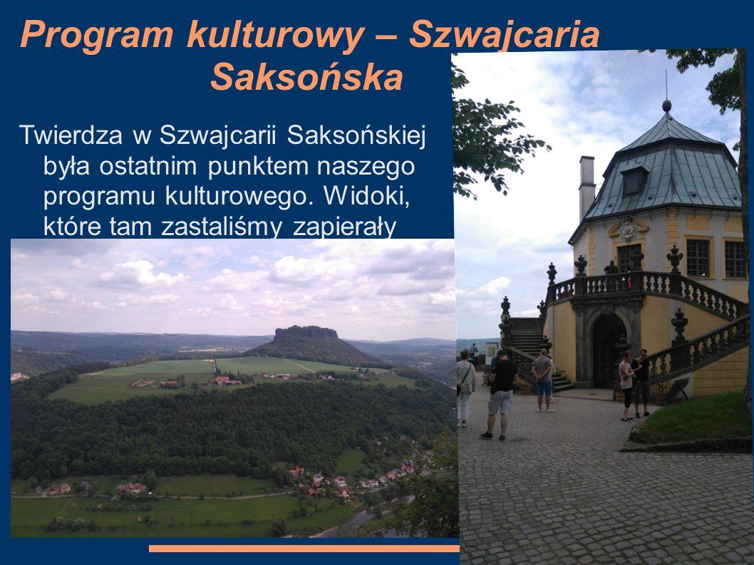 Program kulturowy – Szwajcaria Saksońska Twierdza w Szwajcarii Saksońskiej była ostatnim punktem naszego programu kulturowego. Widoki, które tam zasta