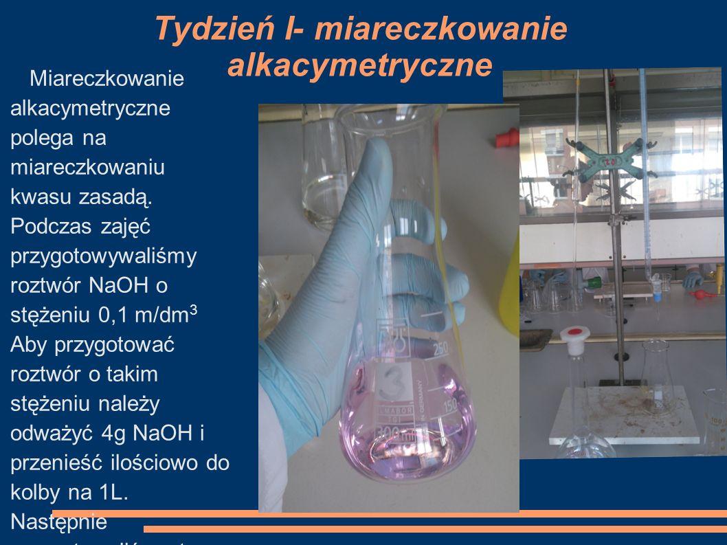 Tydzień I- miareczkowanie alkacymetryczne Miareczkowanie alkacymetryczne polega na miareczkowaniu kwasu zasadą. Podczas zajęć przygotowywaliśmy roztwó