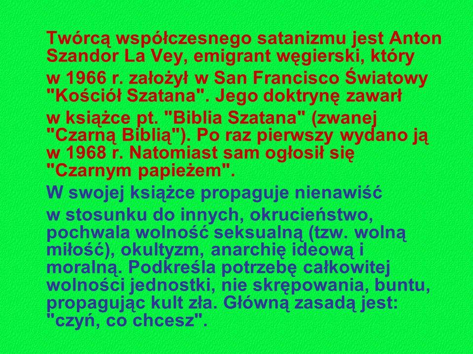 Twórcą współczesnego satanizmu jest Anton Szandor La Vey, emigrant węgierski, który w 1966 r. założył w San Francisco Światowy