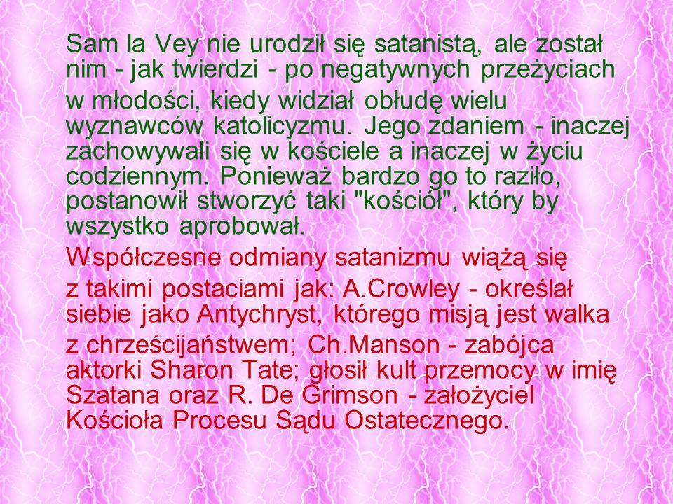 Sam la Vey nie urodził się satanistą, ale został nim - jak twierdzi - po negatywnych przeżyciach w młodości, kiedy widział obłudę wielu wyznawców kato