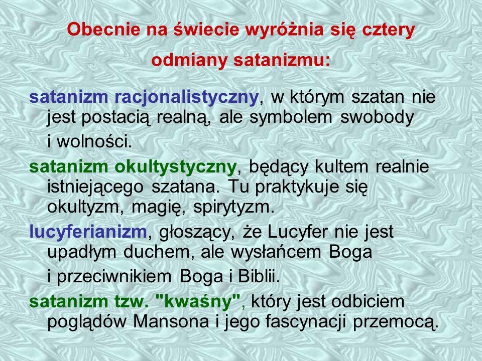Obecnie na świecie wyróżnia się cztery odmiany satanizmu: satanizm racjonalistyczny, w którym szatan nie jest postacią realną, ale symbolem swobody i