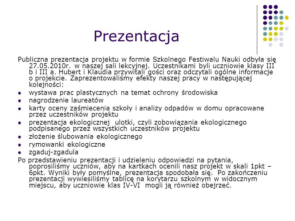 Prezentacja Publiczna prezentacja projektu w formie Szkolnego Festiwalu Nauki odbyła się 27.05.2010r.