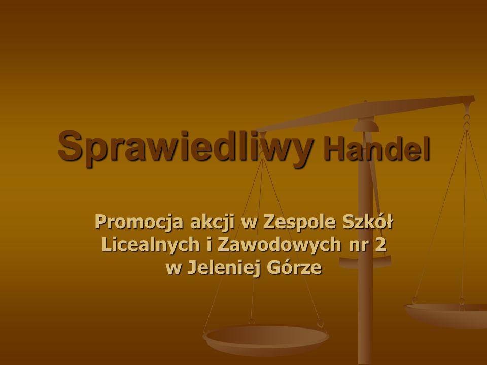 Sprawiedliwy Handel Promocja akcji w Zespole Szkół Licealnych i Zawodowych nr 2 w Jeleniej Górze