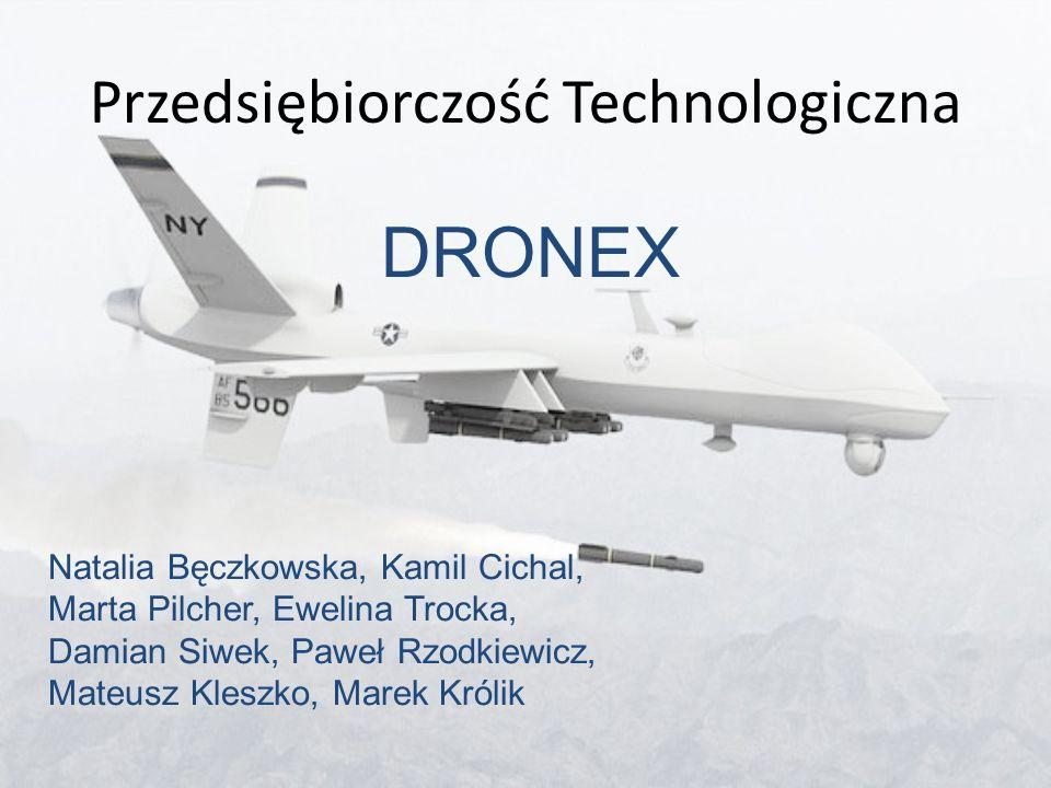 Przedsiębiorczość Technologiczna DRONEX Natalia Bęczkowska, Kamil Cichal, Marta Pilcher, Ewelina Trocka, Damian Siwek, Paweł Rzodkiewicz, Mateusz Kles