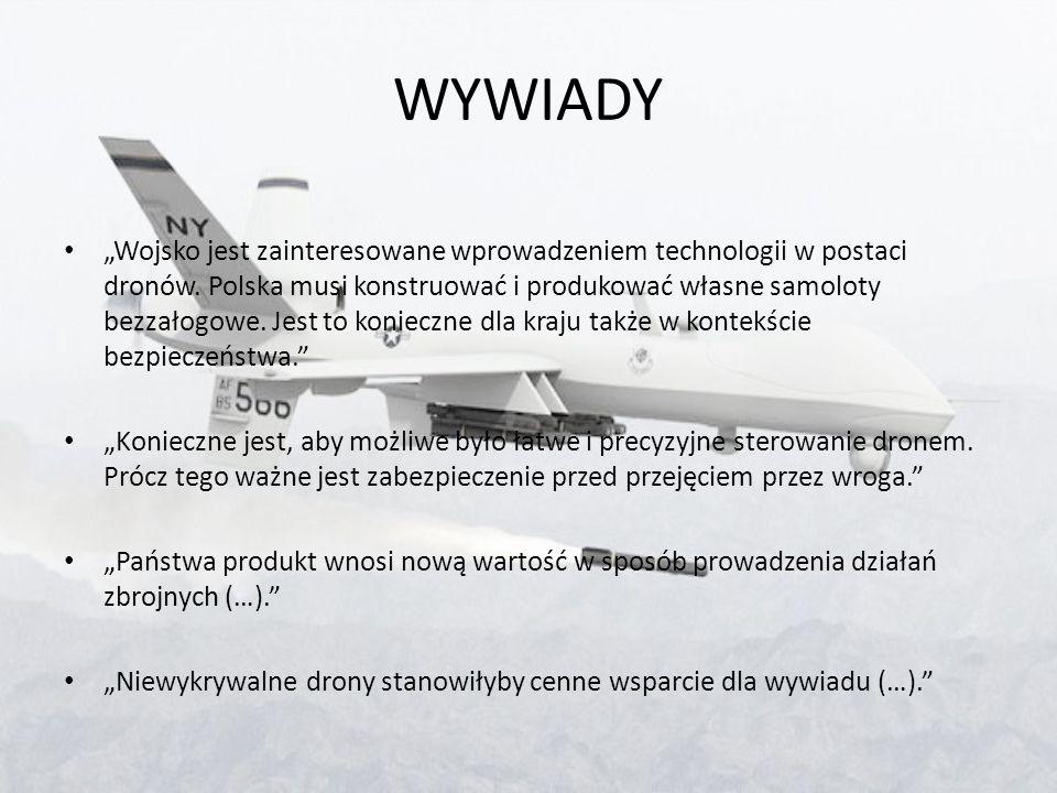 """WYWIADY """"Wojsko jest zainteresowane wprowadzeniem technologii w postaci dronów. Polska musi konstruować i produkować własne samoloty bezzałogowe. Jest"""