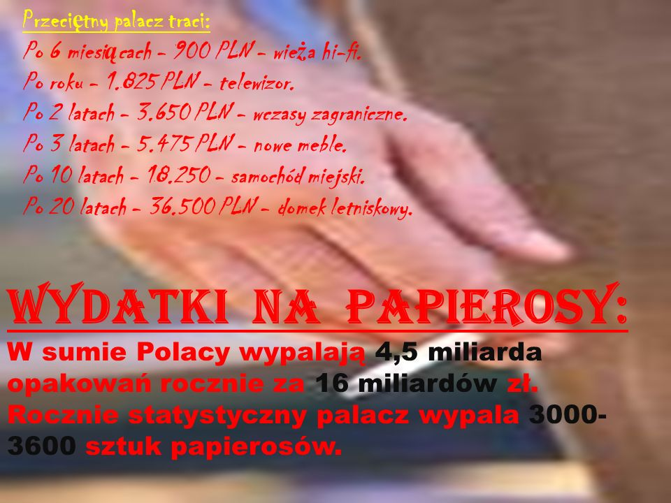 Wydatki na papierosy: W sumie Polacy wypalają 4,5 miliarda opakowań rocznie za 16 miliardów zł.