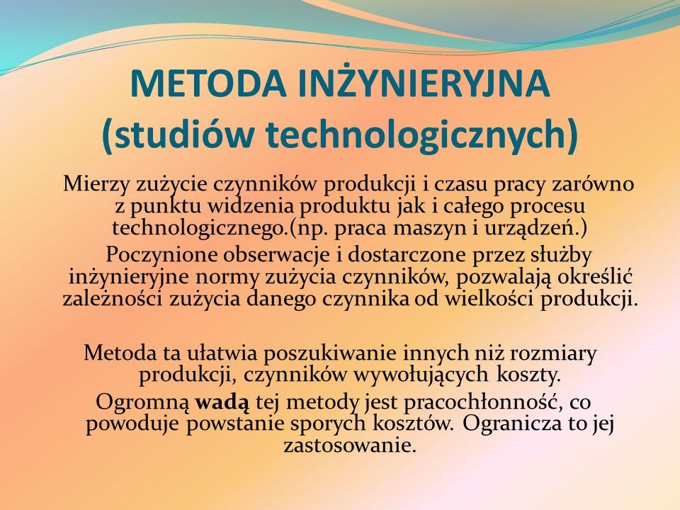 METODA INŻYNIERYJNA (studiów technologicznych) Mierzy zużycie czynników produkcji i czasu pracy zarówno z punktu widzenia produktu jak i całego procesu technologicznego.(np.