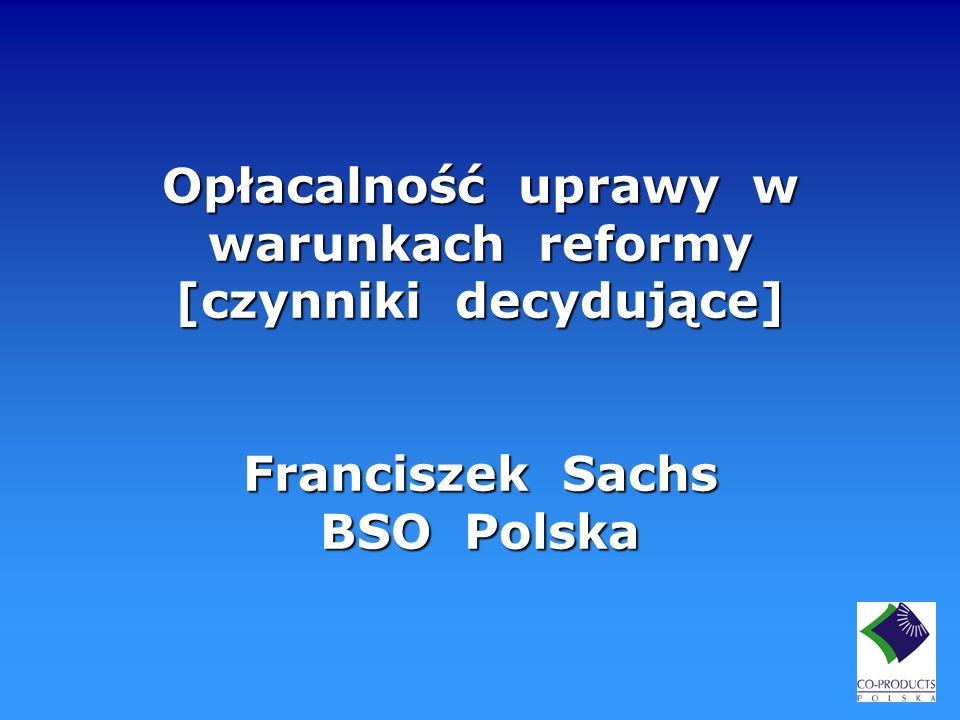 Opłacalność uprawy w warunkach reformy [czynniki decydujące] Franciszek Sachs BSO Polska