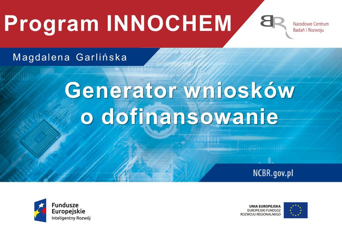 Magdalena Garlińska Generator wniosków o dofinansowanie Program INNOCHEM