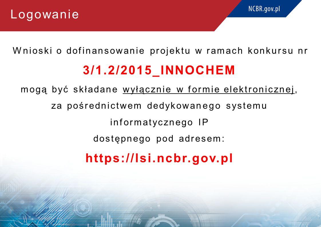 Logowanie Wnioski o dofinansowanie projektu w ramach konkursu nr 3/1.2/2015_INNOCHEM mogą być składane wyłącznie w formie elektronicznej, za pośrednictwem dedykowanego systemu informatycznego IP dostępnego pod adresem: https://lsi.ncbr.gov.pl