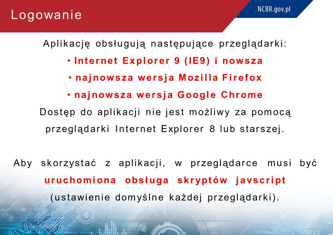 Logowanie Aplikację obsługują następujące przeglądarki: Internet Explorer 9 (IE9) i nowsza najnowsza wersja Mozilla Firefox najnowsza wersja Google Chrome Dostęp do aplikacji nie jest możliwy za pomocą przeglądarki Internet Explorer 8 lub starszej.