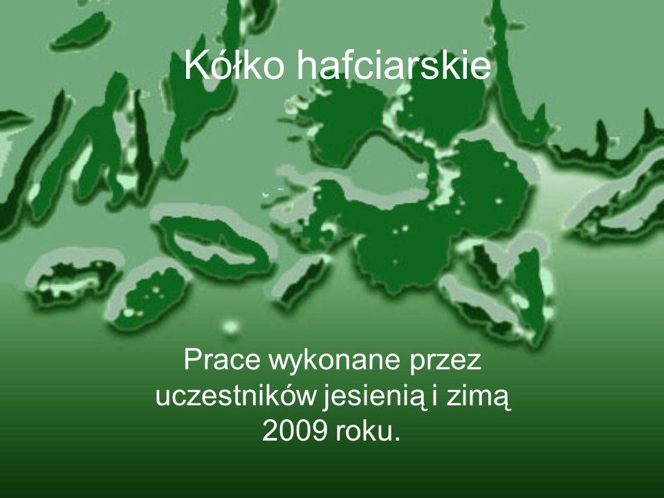 Kółko hafciarskie Prace wykonane przez uczestników jesienią i zimą 2009 roku.
