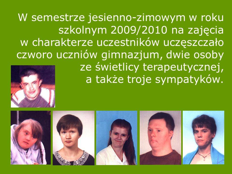 W semestrze jesienno-zimowym w roku szkolnym 2009/2010 na zajęcia w charakterze uczestników uczęszczało czworo uczniów gimnazjum, dwie osoby ze świetlicy terapeutycznej, a także troje sympatyków.