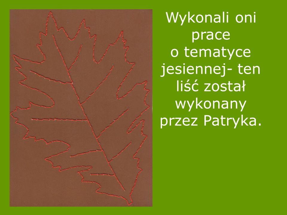 Wykonali oni prace o tematyce jesiennej- ten liść został wykonany przez Patryka.