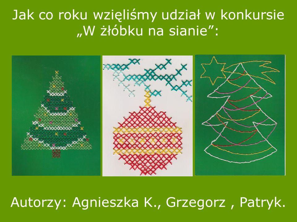 """Jak co roku wzięliśmy udział w konkursie """"W żłóbku na sianie : Autorzy: Agnieszka K., Grzegorz, Patryk."""