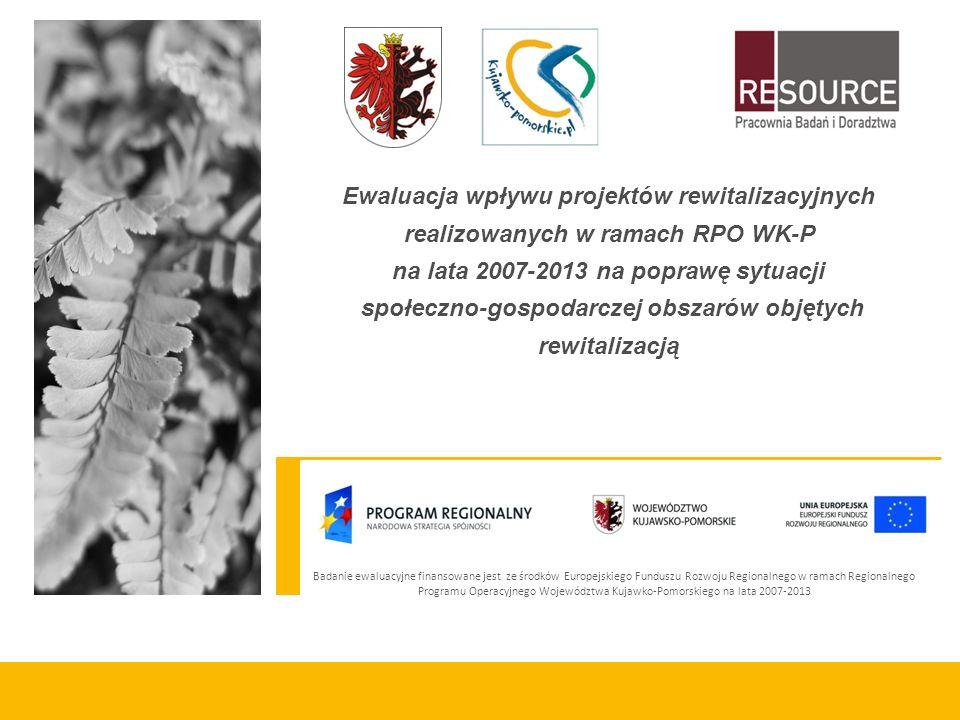 Badanie ewaluacyjne finansowane jest ze środków Europejskiego Funduszu Rozwoju Regionalnego w ramach Regionalnego Programu Operacyjnego Województwa Kujawko-Pomorskiego na lata 2007-2013 Ewaluacja wpływu projektów rewitalizacyjnych realizowanych w ramach RPO WK-P na lata 2007-2013 na poprawę sytuacji społeczno-gospodarczej obszarów objętych rewitalizacją