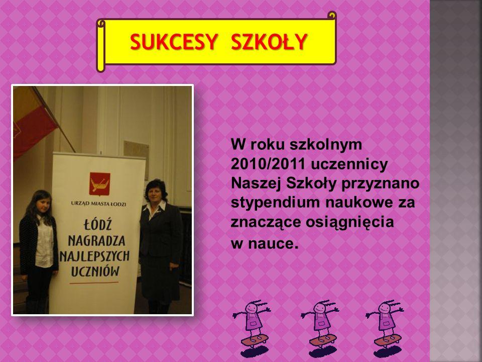 SUKCESY SZKOŁY W roku szkolnym 2010/2011 uczennicy Naszej Szkoły przyznano stypendium naukowe za znaczące osiągnięcia w nauce.