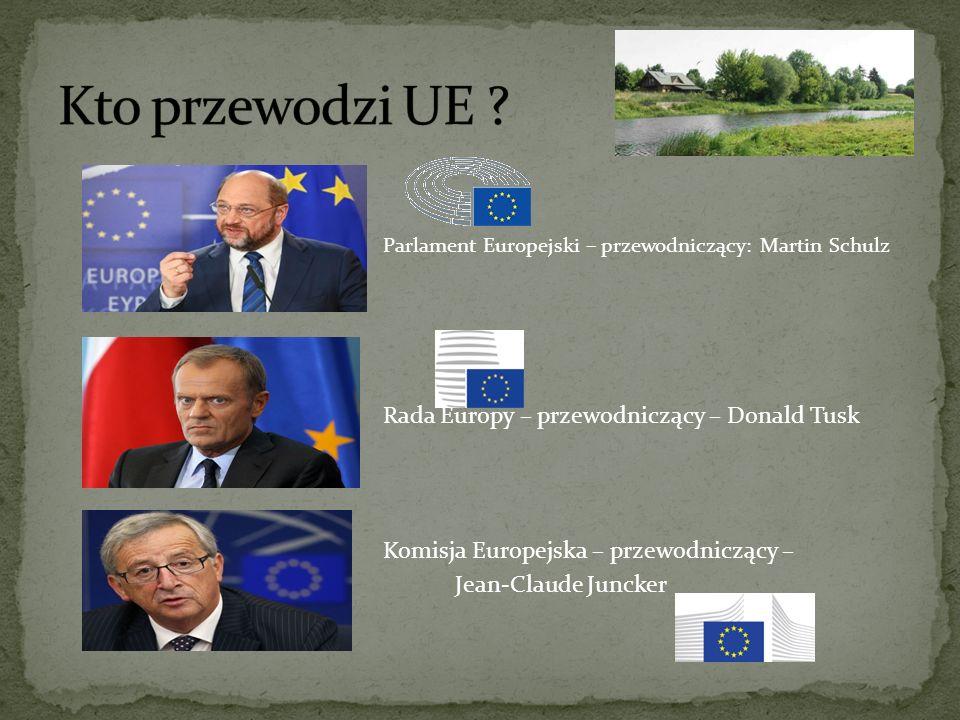 Parlament Europejski – przewodniczący: Martin Schulz Rada Europy – przewodniczący – Donald Tusk Komisja Europejska – przewodniczący – Jean-Claude Juncker