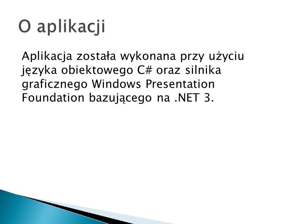 Aplikacja została wykonana przy użyciu języka obiektowego C# oraz silnika graficznego Windows Presentation Foundation bazującego na.NET 3.
