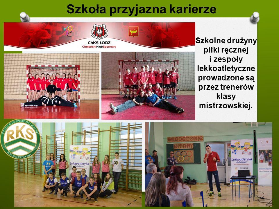 Szkoła przyjazna karierze Szkolne drużyny piłki ręcznej i zespoły lekkoatletyczne prowadzone są przez trenerów klasy mistrzowskiej.