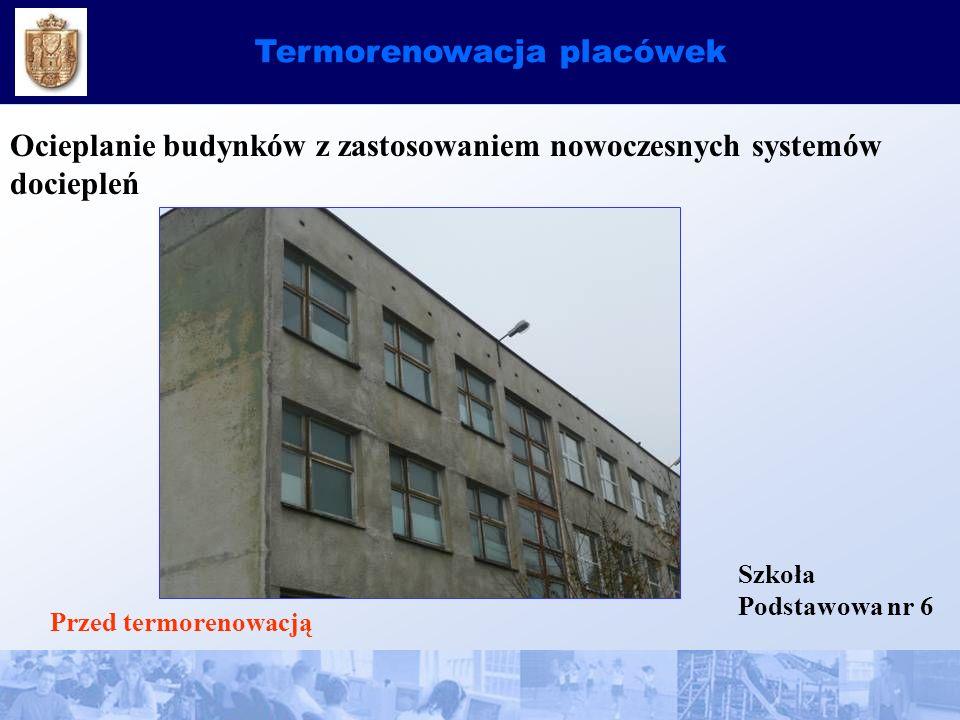 Termorenowacja placówek Ocieplanie budynków z zastosowaniem nowoczesnych systemów dociepleń Szkoła Podstawowa nr 6 Przed termorenowacją