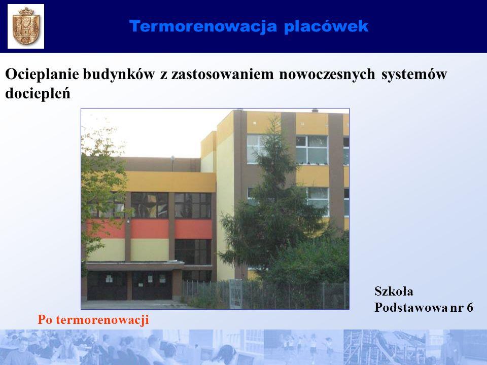 Termorenowacja placówek Ocieplanie budynków z zastosowaniem nowoczesnych systemów dociepleń Szkoła Podstawowa nr 6 Po termorenowacji
