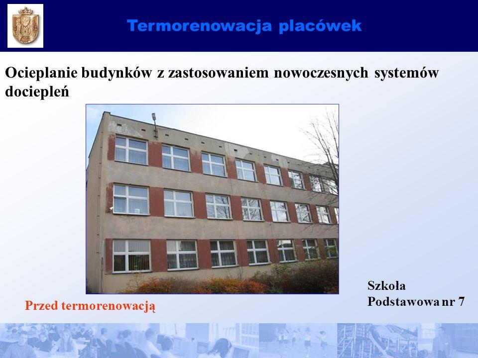 Termorenowacja placówek Ocieplanie budynków z zastosowaniem nowoczesnych systemów dociepleń Szkoła Podstawowa nr 7 Przed termorenowacją