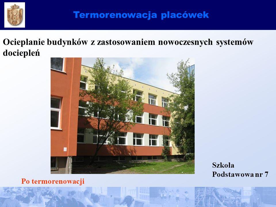 Termorenowacja placówek Ocieplanie budynków z zastosowaniem nowoczesnych systemów dociepleń Szkoła Podstawowa nr 7 Po termorenowacji