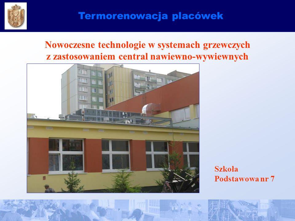 Termorenowacja placówek Nowoczesne technologie w systemach grzewczych z zastosowaniem central nawiewno-wywiewnych Szkoła Podstawowa nr 7