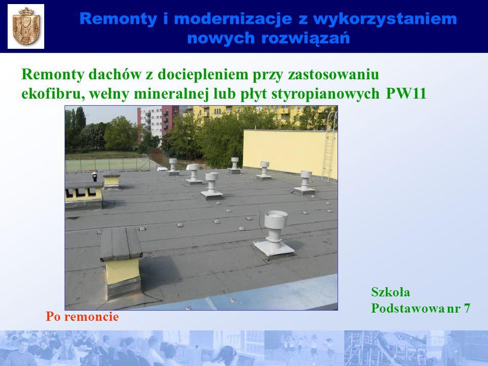 Remonty i modernizacje z wykorzystaniem nowych rozwiązań Remonty dachów z dociepleniem przy zastosowaniu ekofibru, wełny mineralnej lub płyt styropianowych PW11 Szkoła Podstawowa nr 7 Po remoncie