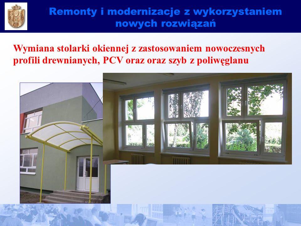 Remonty i modernizacje z wykorzystaniem nowych rozwiązań Wymiana stolarki okiennej z zastosowaniem nowoczesnych profili drewnianych, PCV oraz oraz szyb z poliwęglanu